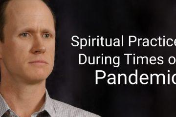 Spiritual practice during pandemic